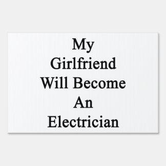 My Girlfriend Will Become An Electrician Signs