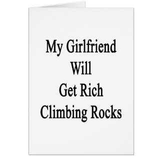My Girlfriend Will Get Rich Climbing Rocks Greeting Cards