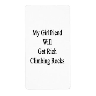 My Girlfriend Will Get Rich Climbing Rocks Shipping Label
