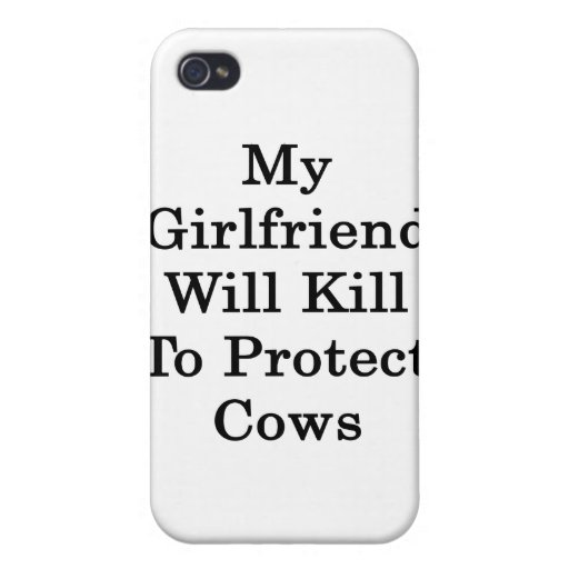 My Girlfriend Will Kill To Protect Cows iPhone 4 Cases