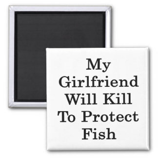 My Girlfriend Will Kill To Protect Fish 2 Inch Square Magnet
