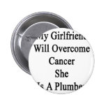 My Girlfriend Will Overcome Cancer She Is A Plumbe Pinback Button
