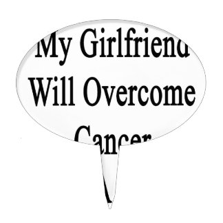My Girlfriend Will Overcome Cancer She s A Painter Cake Pick