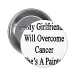 My Girlfriend Will Overcome Cancer She's A Painter Pinback Buttons