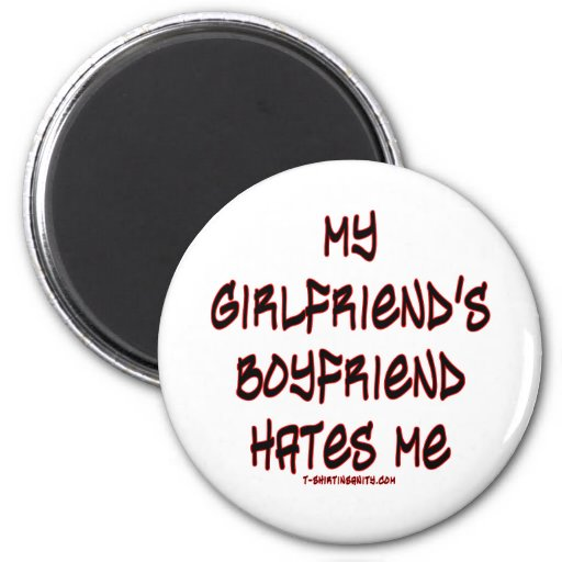 My girlfriend's boyfriend hates me fridge magnets