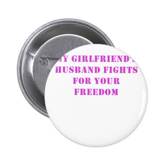 My Girlfriends Husband Fights for your Freedom Pinback Button