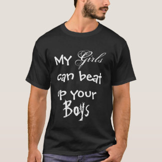 My girls can beat up your boys T-Shirt