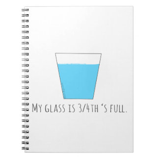 My Glass is 3/4th's Full Spiral Notebook