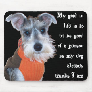 My goal in life - Schnauzer Mouse Pad