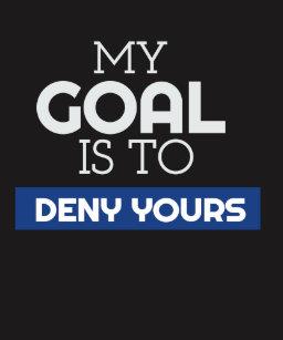 b1abfbb1b77 My Goal Is To Deny Yours Goalie/Goalkeeper Sweatshirt