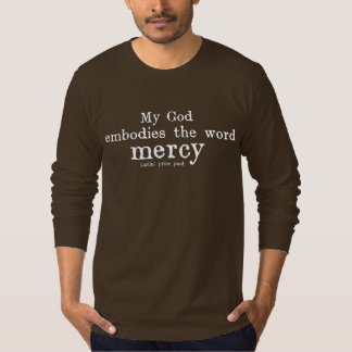 My God Embodies the Word Mercy T-Shirt