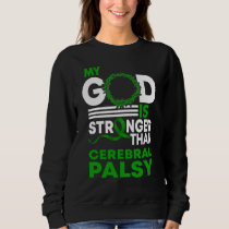 My God Is Stronger Than Cerebral Palsy Awareness Sweatshirt