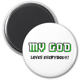 My God loves everybody Christian saying 2 Inch Round Magnet
