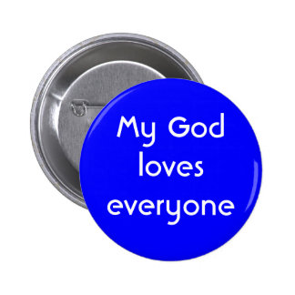 """My God Loves Everyone"" Button"