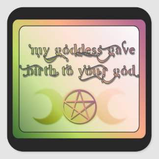 My goddess gave birth to your god square sticker