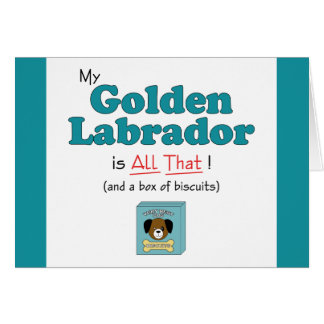 My Golden Labrador is All That! Card