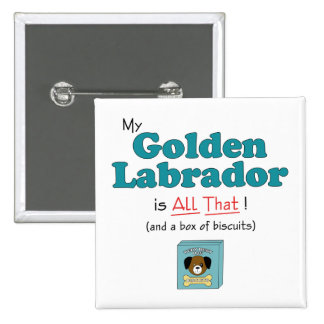 My Golden Labrador is All That! Pinback Button