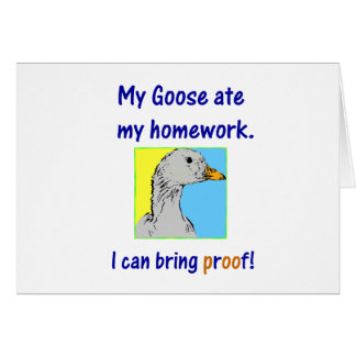 My goose ate my homework. I can bring proof! Greeting Cards