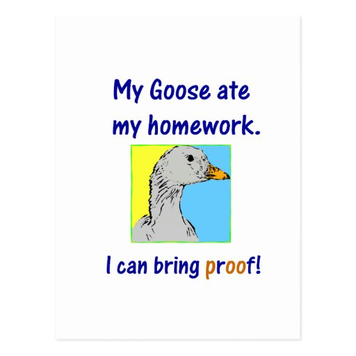 My goose ate my homework. I can bring proof! Post Cards