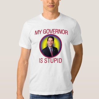 My Governor is Stupid T Shirt