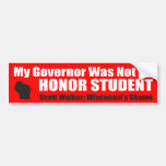 My Governor Was Not an Honor Student Bumper Stickers