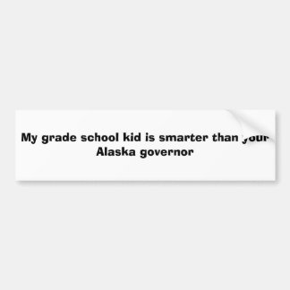 My grade school kid is smarter than your AK gov Car Bumper Sticker