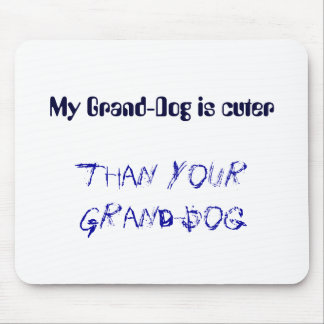 My Grand-Dog is cuter, than your Grand-Dog Mouse Pad