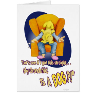 My Grandchild,... is a DOG?! Card