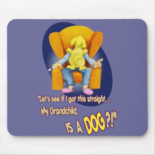 My Grandchild,... is a DOG?! Mousepads