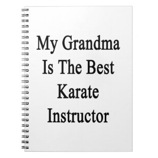 My Grandma Is The Best Karate Instructor Spiral Notebook