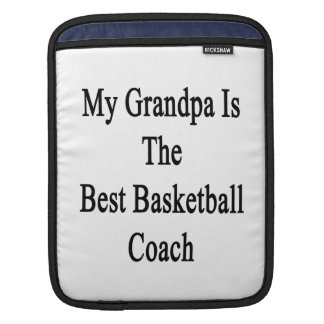 My Grandpa Is The Best Basketball Coach Sleeves For iPads