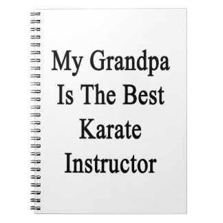 My Grandpa Is The Best Karate Instructor Note Book