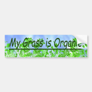 My grass is organic bumper sticker