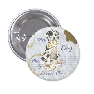 My Great Dane Ate My Lesson Plan Pinback Button