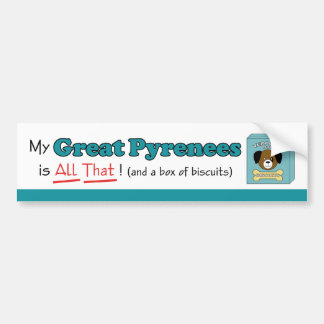 My Great Pyrenees is All That! Bumper Stickers
