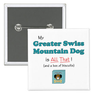 My Greater Swiss Mountain Dog is All That! 2 Inch Square Button