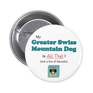 My Greater Swiss Mountain Dog is All That! 2 Inch Round Button