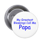 My Greatest Blessing Call Me Papa Pinback Buttons