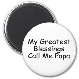 My Greatest Blessings Call Me Papa 2 Inch Round Magnet