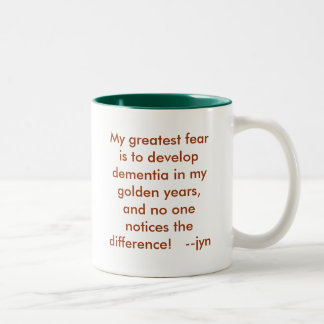 My greatest fear is to develop dementia in my g... Two-Tone coffee mug