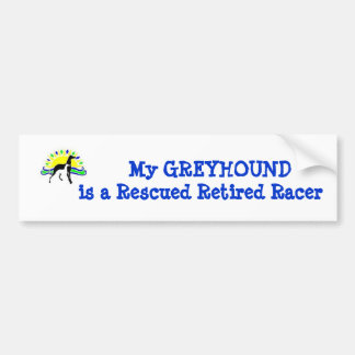 My GREYHOUND is a Rescued Retired Racer Car Bumper Sticker