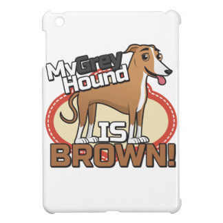My GREYhound is Brown! Case For The iPad Mini