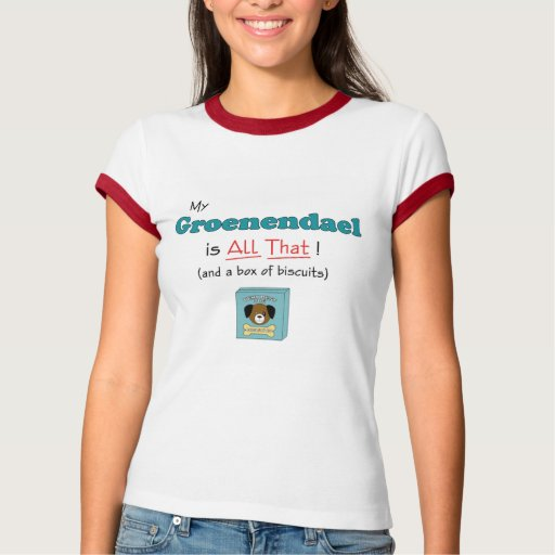 My Groenendael is All That! T-shirt