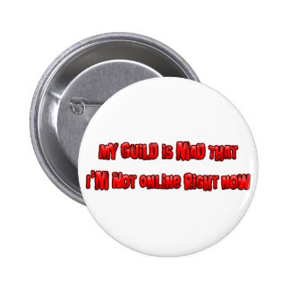 My Guild is Mad I'm Not Online Right Now Pinback Button