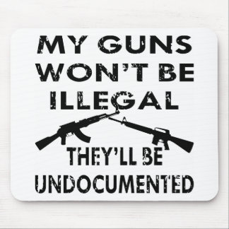 My Guns Won't Be Illegal They'll Be Undocumented Mouse Pad