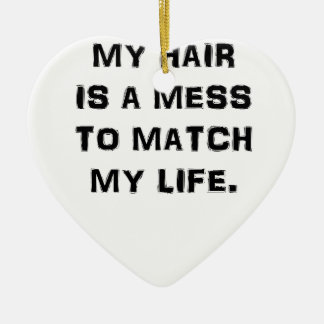 MY HAIR IS A MESS TO MATCH MY LIFE CERAMIC ORNAMENT