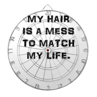 MY HAIR IS A MESS TO MATCH MY LIFE DARTBOARD