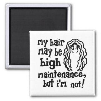My Hair May Be High Maintenance, But I'm Not! Magnet
