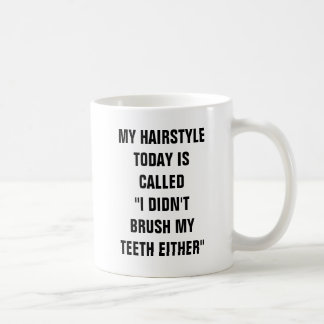 "My hairstyle today is called ""I didn't brush my te Coffee Mug"