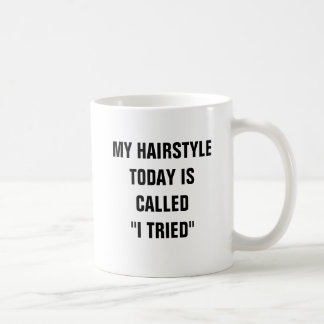 "My hairstyle today is called ""I tried"" Coffee Mug"